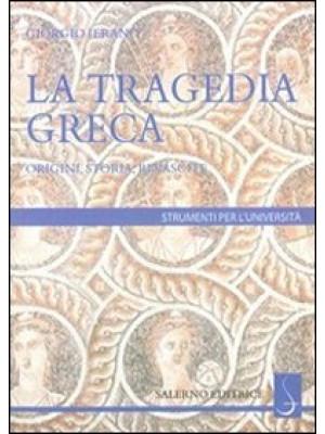 La tragedia greca. Origini, storia, rinascite