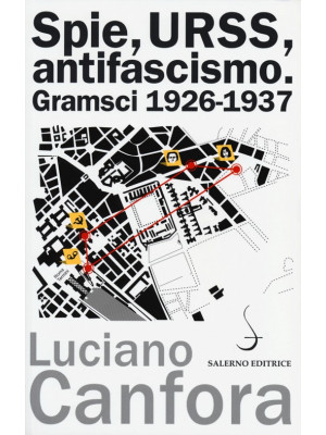 Spie, URSS, antifascismo. Gramsci 1926-1937
