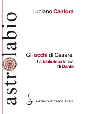 Gli occhi di Cesare. La biblioteca latina di Dante