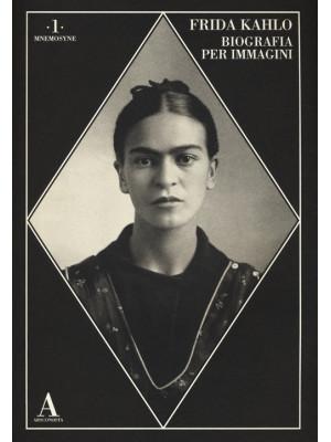 Frida Kahlo. Biografia per immagini. Ediz. illustrata