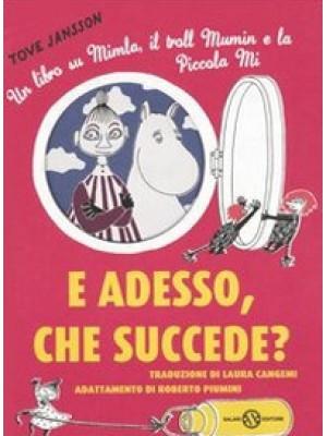 E adesso, che succede? Un libro su Mimla, il troll Mumin e la piccola Mi. Ediz. illustrata