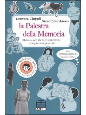 La palestra della memoria. Manuale per allenare la memoria e migliorarla giocando. Ediz. illustrata