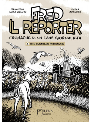 Fred il reporter. Cronache di un cane giornalista. Vol. 1: Uno sgombero particolare