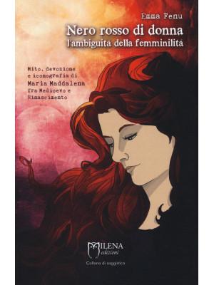 Nero rosso di donna. L'ambiguità della femminilità. Mito, devozione e iconografia di Maria Maddalena fra Medioevo e Rinascimento