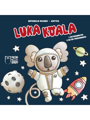 Luka Koala. L'astronauta e altri personaggi. Ediz. a colori