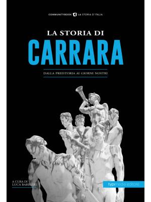 La storia di Carrara. Dalla preistoria ai giorni nostri