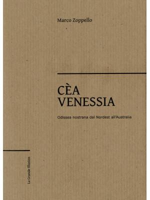 Cèa Venessia. Odissea nostrana dal Nordest all'Australia