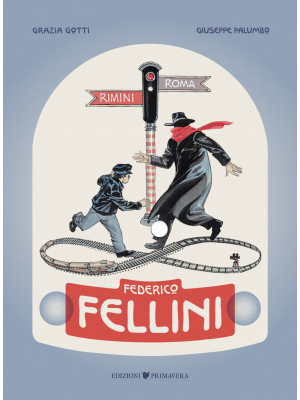 Federico Fellini. Rimini-Roma, andata e ritorno
