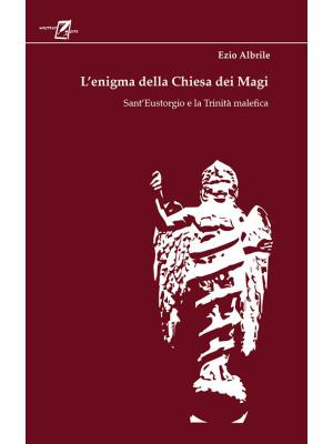 L'enigma della chiesa dei magi. Sant'Eustorgio e la trinità malefica
