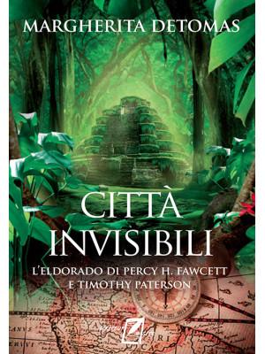 Città invisibili. L'Eldorado di Percy H. Fawcett e Timothy Paterson