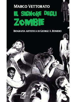 Il signore degli zombie. Biografia artistica di George A. Romero