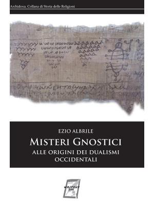 Misteri gnostici. Alle origini dei dualismi occidentali