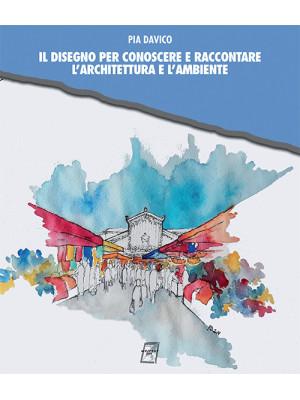 Il disegno per conoscere e raccontare l'architettura e l'ambiente