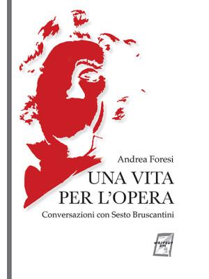Una vita per l'opera. Conversazioni con Sesto Bruscantini. Nuova ediz.