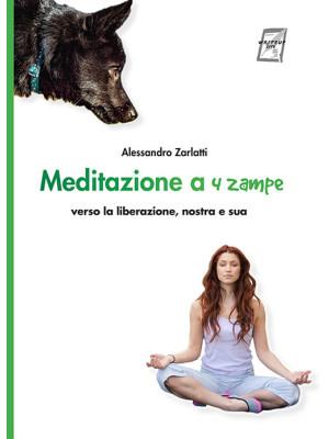 Meditazione a quattro zampe. Verso la liberazione, nostra e sua. Nuova ediz.