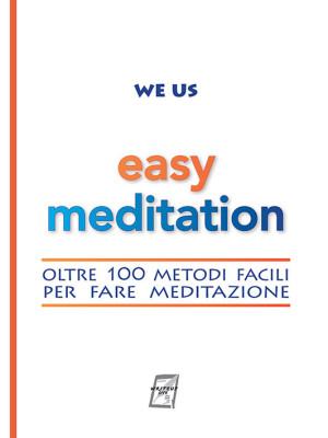 Easy Meditation. Oltre 100 metodi facili per fare meditazione. Nuova ediz.