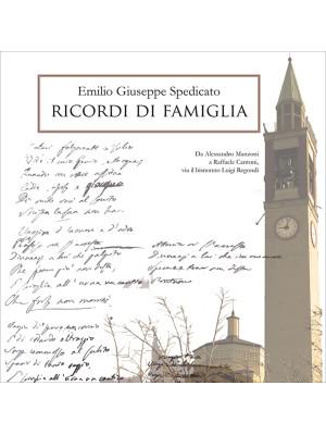 Ricordi di famiglia. Da Alessandro Manzoni a Raffaele Cantoni, passando dal bisnonno Luigi Regondi, attraverso i ricordi e i documenti di Enrico Colombo, pronipote. Nuova ediz.
