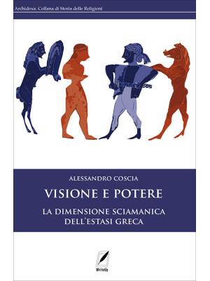 Visione e potere. La dimensione sciamanica dell'estasi greca. Nuova ediz.