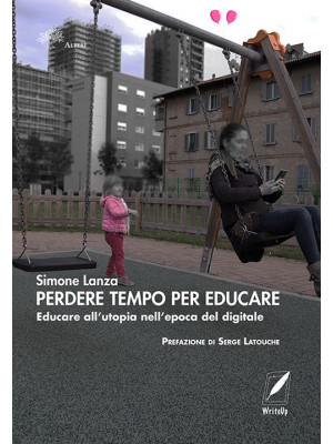 Perdere tempo per educare. Educare all'utopia nell'epoca del digitale