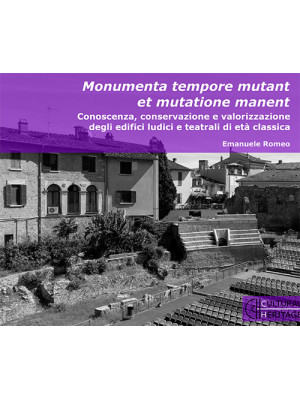 Monumenta tempore mutant et mutatione manent. Conoscenza, conservazione e valorizzazione degli edifici ludici e teatrali di età classica