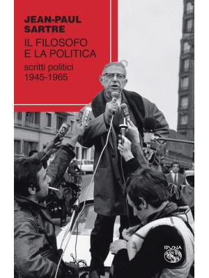 Il filosofo e la politica. Scritti politici 1945-1965