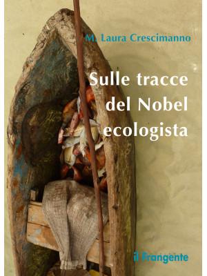 Sulle tracce del Nobel ecologista. Nuova ediz.