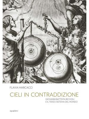 Cieli in contraddizione. Giovanni Battista Riccioli e il terzo sistema del mondo