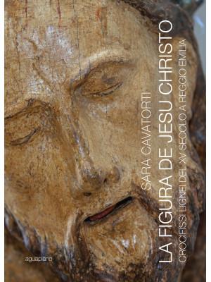 La figura de Jesu Christo. Crocifissi lignei del XV secolo a Reggio Emilia