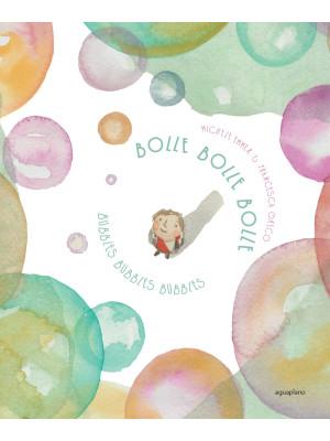 Bolle bolle bolle-Bubbles bubbles bubbles. Ediz. bilingue