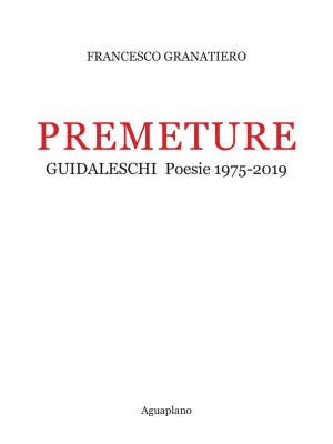 Premeture. Guidaleschi. Poesie 1975-2019