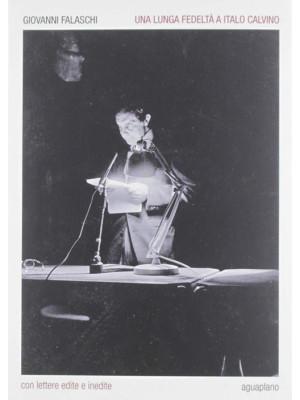 Una lunga fedeltà a Italo Calvino. Con lettere edite e inedite