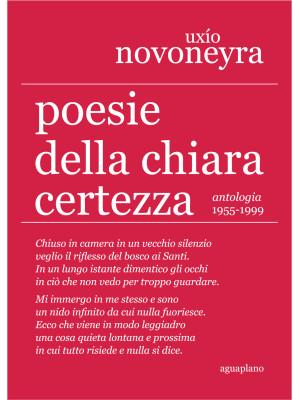 Poesie della chiara certezza. Antologia 1955-1999