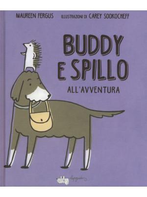 Buddy e Spillo all'avventura. Ediz. a colori