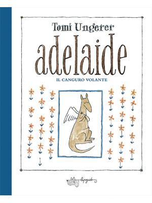 Adelaide. Il canguro volante. Ediz. a colori