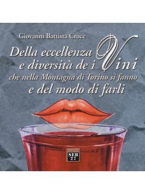 Della eccellenza e diversità de i vini, che nella montagna di Torino si fanno, e del modo di farli