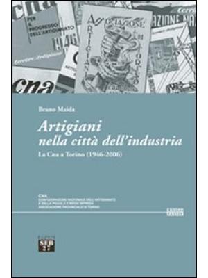 Artigiani nella città dell'industria. La Cna a Torino (1946-2006)