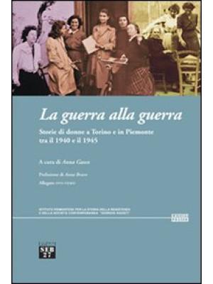 La guerra alla guerra. Storie di donne a Torino e in Piemonte tra il 1940 e il 1945