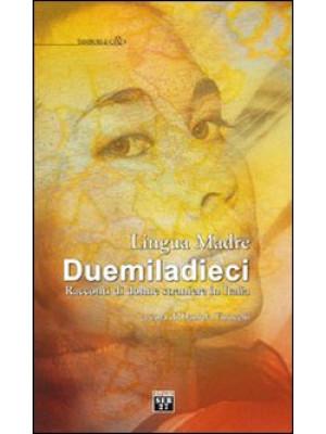 Lingua madre Duemiladieci. Racconti di donne straniere in Italia