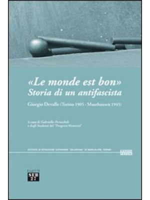 «Le monde est bon». Storia di un antifascista. Giorgio Devalle (Torino 1905-Mauthausen 1945)