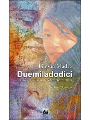 Lingua madre Duemiladodici. Racconti di donne straniere in Italia
