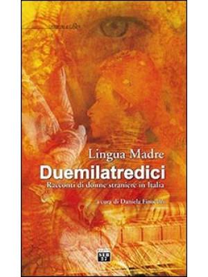 Lingua madre Duemilatredici. Racconti di donne straniere in Italia
