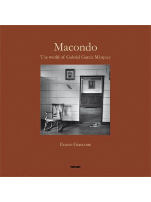 Macondo. The world of Gabriel Garcia Màrquez
