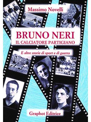 Bruno Neri. Il calciatore partigiano