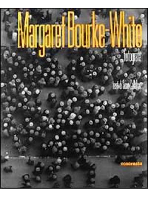 Margaret Bourke-White fotografa. Ediz. illustrata