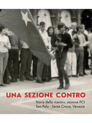 Una sezione contro. Storia della «Lenin», sezione PCI. San Polo - Santa Croce, Venezia