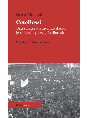 CotoRossi. Una storia collettiva. Lo stadio, le chiese, la piazza, il tribunale. Nuova ediz.