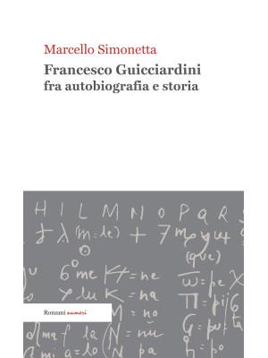 Francesco Guicciardini fra autobiografia e storia. Ediz. integrale