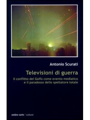 Televisioni di guerra. Il conflitto del golfo come evento mediatico e il paradosso dello spettatore totale