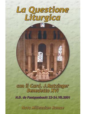La questione liturgica. Atti delle Giornate Liturgiche di Fontgombault (22-24 luglio 2001)