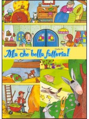 Ma che bella fattoria! Storia di capra, asino, oca, mucca, cane lupo e di Leo bambino. Ediz. illustrata